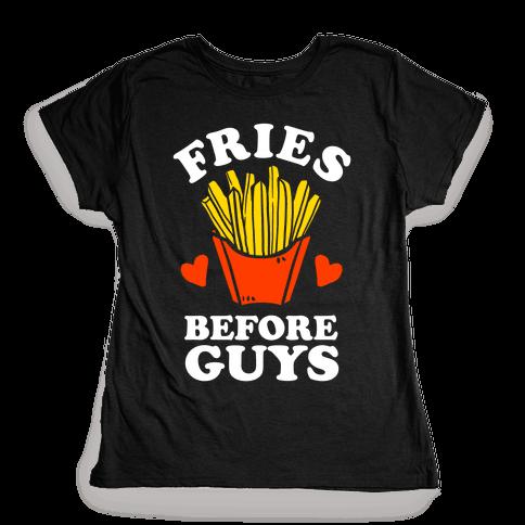 Fries Before Guys Womens T-Shirt