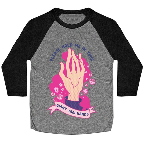 Please Hold Me in Your Giant Yaoi Hands Baseball Tee
