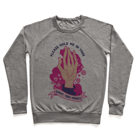 Please Hold Me in Your Giant Yaoi Hands Pullover