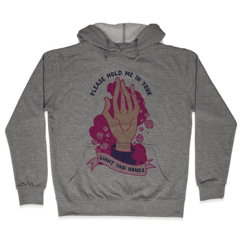 Please Hold Me in Your Giant Yaoi Hands Hooded Sweatshirt