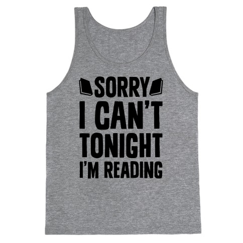 Sorry I Can't Tonight, I'm Reading Tank Top