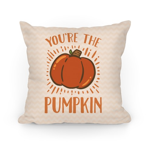 You're The Pumpkin Pillow