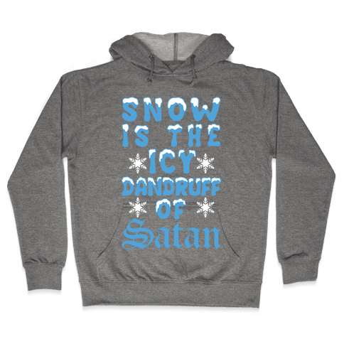 Snow Is The Icy Dandruff Of Satan Hooded Sweatshirt