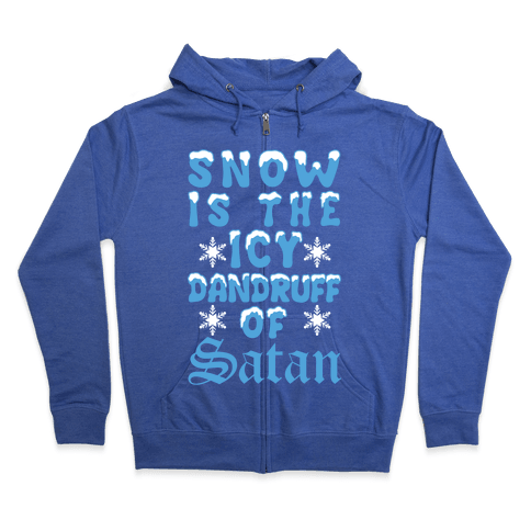Snow Is The Icy Dandruff Of Satan Zip Hoodie