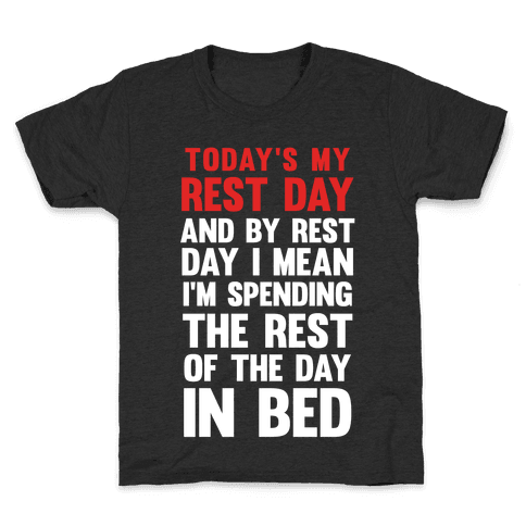 Today's My Rest Day (I'm Spending The Rest Of The Day In Bed) Kids T-Shirt