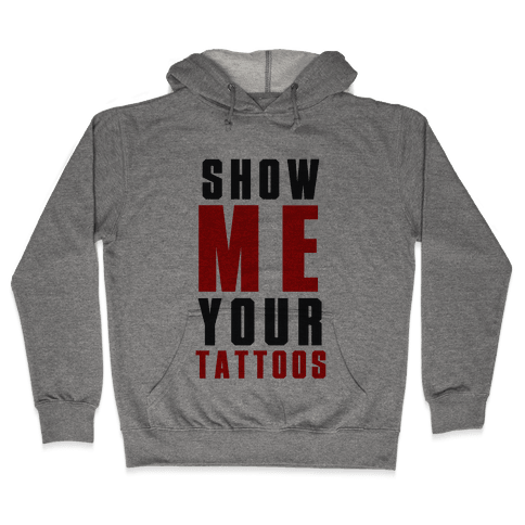 Show Me Your Tattoos Hooded Sweatshirt
