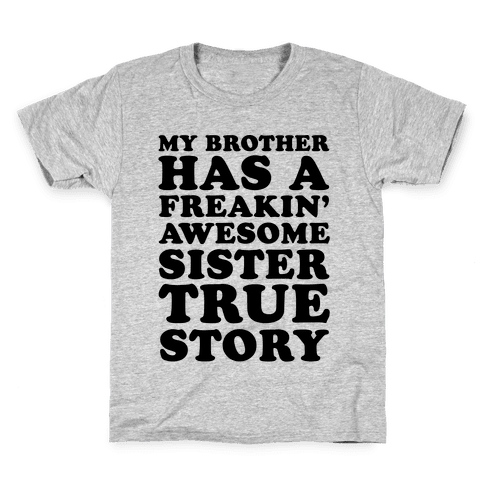 My Brother Has A Freakin' Awesome Sister True Story Kids T-Shirt