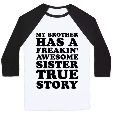 My Brother Has A Freakin' Awesome Sister True Story Baseball Tee