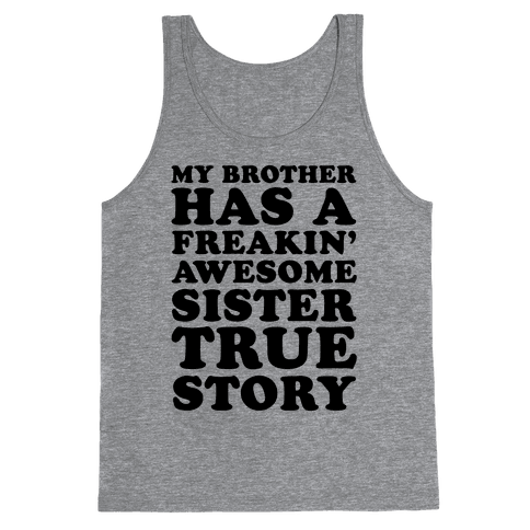 My Brother Has A Freakin' Awesome Sister True Story Tank Top