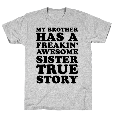 My Brother Has A Freakin' Awesome Sister True Story Mens T-Shirt