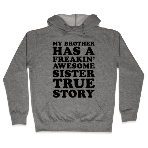 My Brother Has A Freakin' Awesome Sister True Story Hooded Sweatshirt