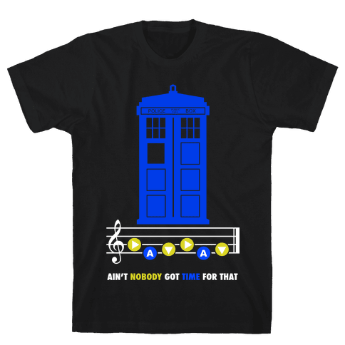 Ain't Nobody Got Time For That Tardis Mens T-Shirt