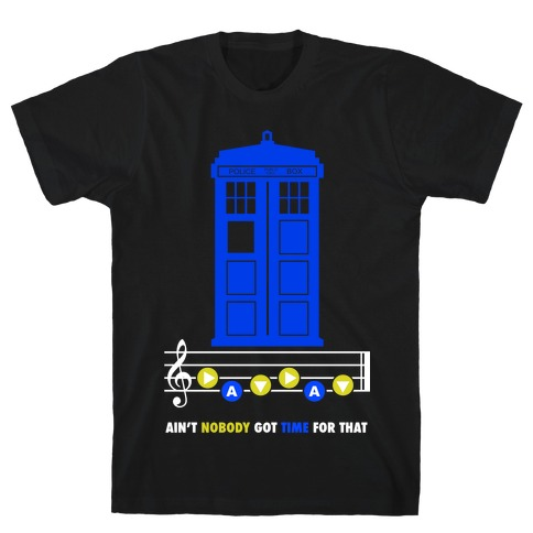 Ain't Nobody Got Time For That Tardis T-Shirt