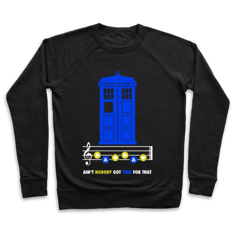Ain't Nobody Got Time For That Tardis Pullover