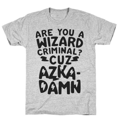 Are You a Wizard Criminal? Cuz Azka-DAMN! Mens T-Shirt