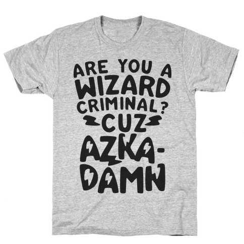 Are You a Wizard Criminal? Cuz Azka-DAMN! Mens T-Shirt