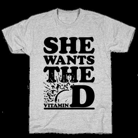 SHE WANTS THE (VITAMIN) D! Mens T-Shirt
