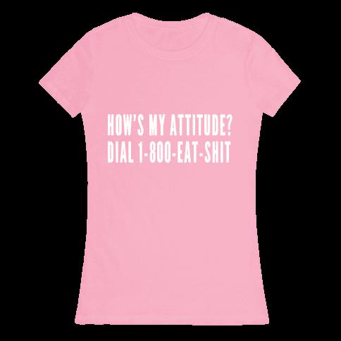 How's My Attitude? Womens T-Shirt
