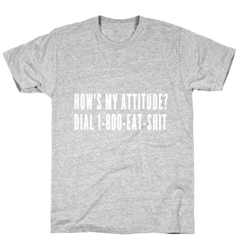 How's My Attitude? T-Shirt