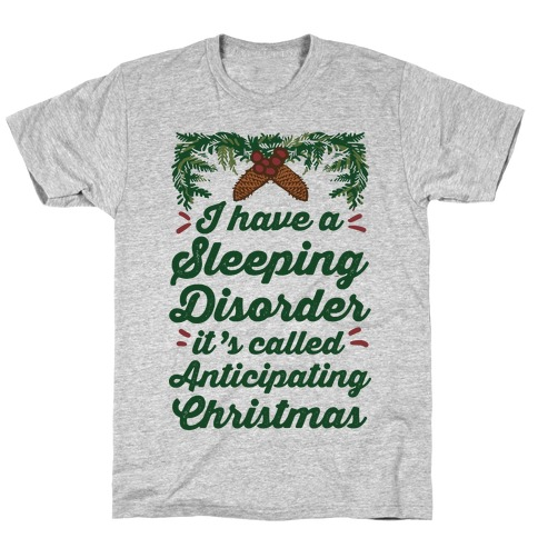 I Have A Sleeping Disorder It's Called Anticipating Christmas T-Shirt