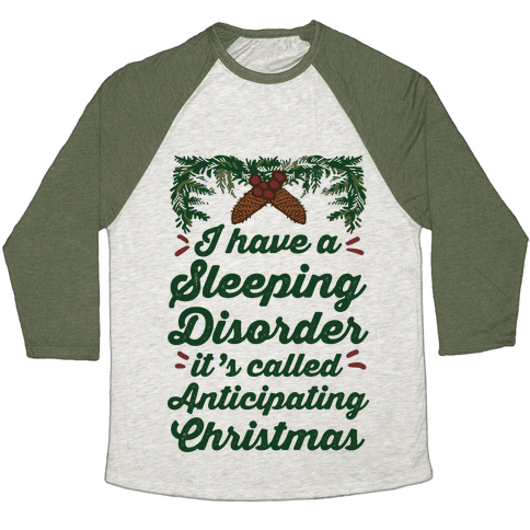 I Have A Sleeping Disorder It's Called Anticipating Christmas Baseball Tee