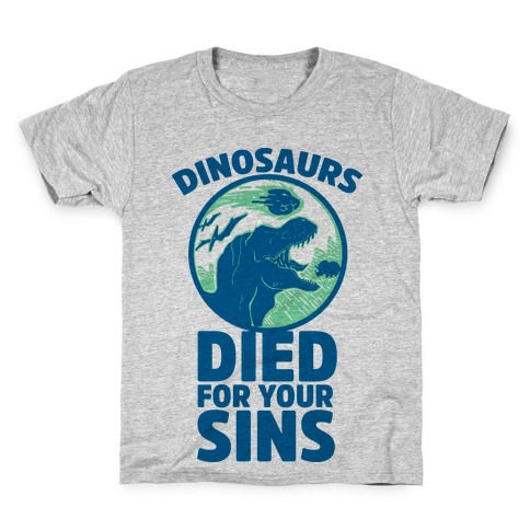Dinosaurs Died For Your Sins Kids T-Shirt