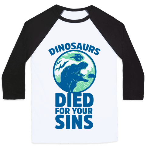 Dinosaurs Died For Your Sins Baseball Tee