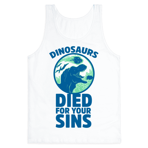 Dinosaurs Died For Your Sins Tank Top