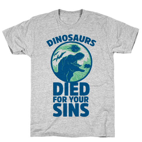 Dinosaurs Died For Your Sins Mens T-Shirt