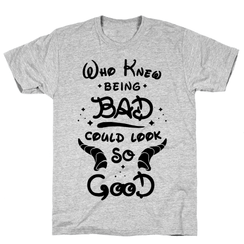 Who Knew Being Bad Could Look So Good Mens T-Shirt