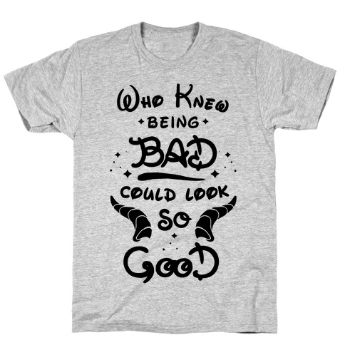 Who Knew Being Bad Could Look So Good T-Shirt