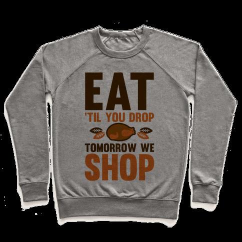 Eat 'Til You Drop Tomorrow We Shop Pullover