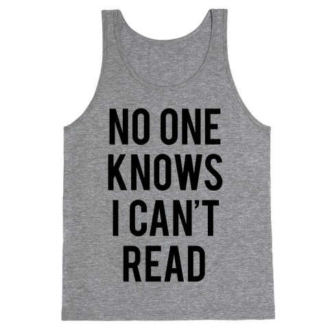 No One Knows I Can't Read Tank Top