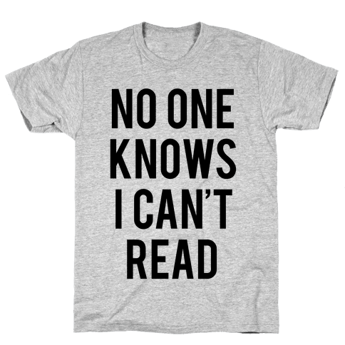 No One Knows I Can't Read Mens T-Shirt