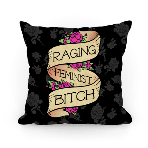 Raging Feminist Bitch Pillow