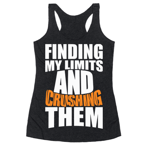Finding My Limits And Crushing Them Racerback Tank Top
