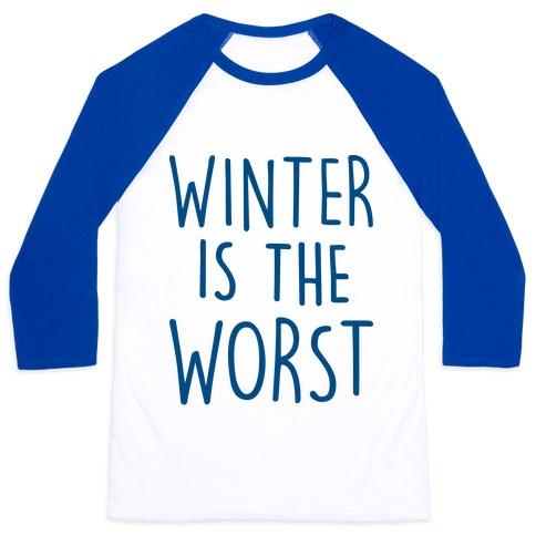 Winter Is The Worst Baseball Tee