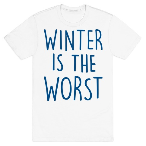 Winter Is The Worst T-Shirt