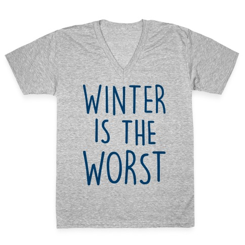Winter Is The Worst V-Neck Tee Shirt