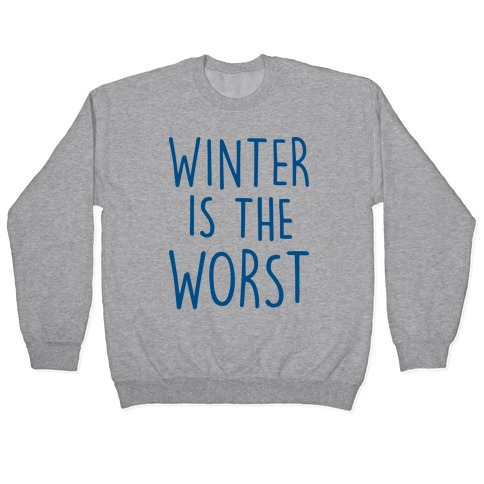 Winter Is The Worst Pullover