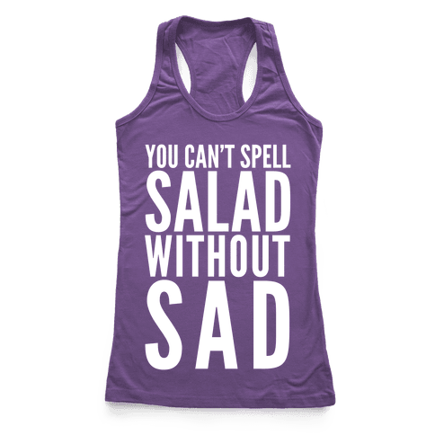 You Can't Spell Salad Without Sad Racerback Tank Top