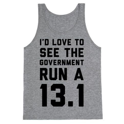 I'd Like To See The Government Run A 13.1 Tank Top
