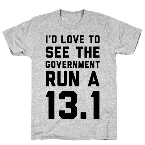 I'd Like To See The Government Run A 13.1 Mens T-Shirt