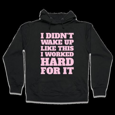 I Didn't Wake Up Like This Hooded Sweatshirt