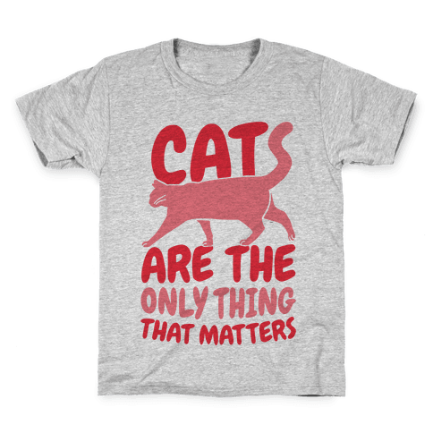 Cats Are The Only Thing That Matters Kids T-Shirt