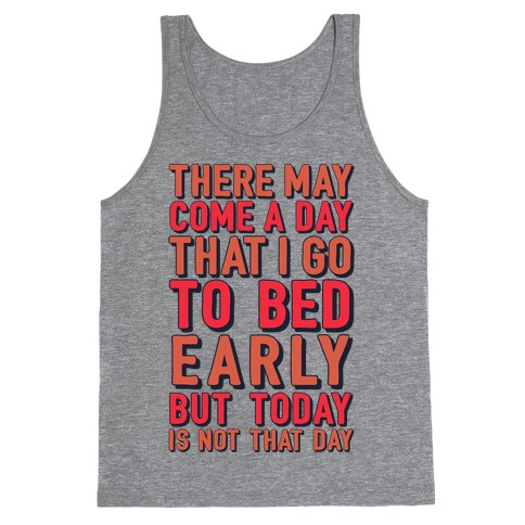 There May Come A Day That I Go To Bed Early Tank Top