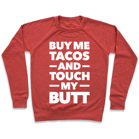 Buy Me Tacos And Touch My Butt Pullover