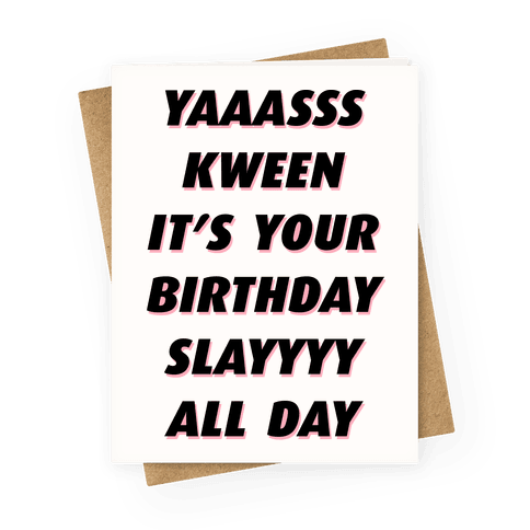 Yas Kween It's Your Birthday Slay All Day Greeting Card