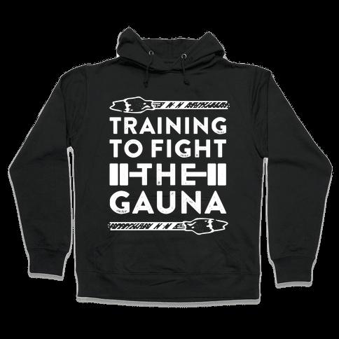 Training to Fight the Gauna Hooded Sweatshirt
