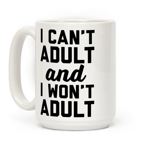 I Can't Adult And I Won't Adult